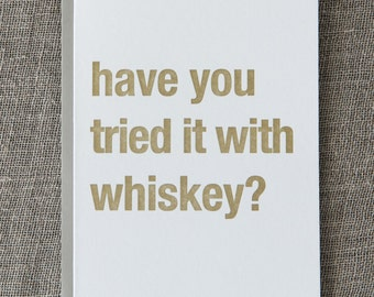 Have You Tried it With Whiskey Letterpress Card