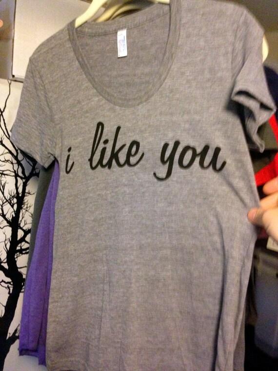 I like you print on Super Soft Tri-blend Grey Women's Small American Apparel T-shirt