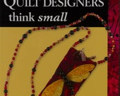 Quilting Book, When Quilt Designers think small, 20 original projects by noted quilters, quilt designs to wear, give or decorate your home