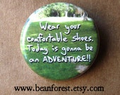 wear your comfortable shoes, today is gonna be an ADVENTURE! - pinback button badge