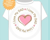 Personalized I Love My Dad Shirt or Daddy with Pink Heart Tee Shirt or Onesie (06072011a)