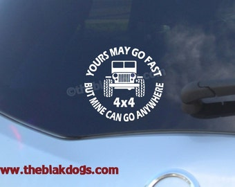Yours may go fast but mine can go anywhere, Jeep sticker,  4 x 4 sticker, Vinyl Sticker, Car Decal