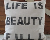 "Life is Beauty Full pillow cover, 20x20"", home decor, rustic industrial chic"