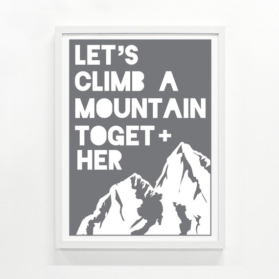 Hiking Art Print, Climber Gift, Nature Lover Gift, Inspirational Poster, Home Decor - Climb a Mountain Screenprint 9 x 12:
