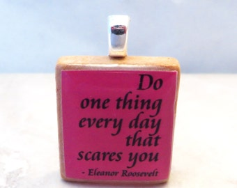 Eleanor Roosevelt quote -  Do one thing every day that scares you - bright pink Scrabble tile pendant