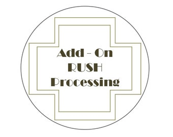 Add-On RUSH PROCESSING- Speed up your order by 2 business days