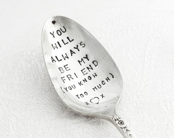 Hand stamped Spoon-  You will always be my friend (you know too much) -  from Goozeberry Hill