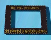 Custom Great Grandma The Best Grandmas Get Promoted to Great-Grandmas Quote 4x6 Hand Painted & Personalized Picture Frame
