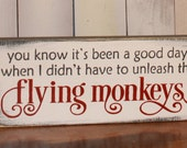 Flying Monkeys Sign/You know if has been a good day/when I didnt have to unleash the/Office Sign/Funny Sign