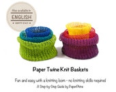 TUTORIAL Paper Twine Knit Baskets - Knitting Loom Pattern / Step by Step Instructions - make a gorgeous gift - no knitting skills required