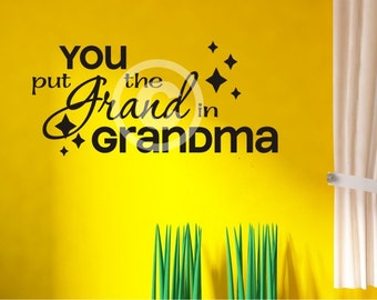 Vinyl wall decal You put the grand in grandma  b71