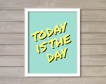 Today is the Day Wall Art Printable Neon Blue Turquoise Retro 80s Typography Motivational Quote 8x10- Instant Download Pop Art Home Decor