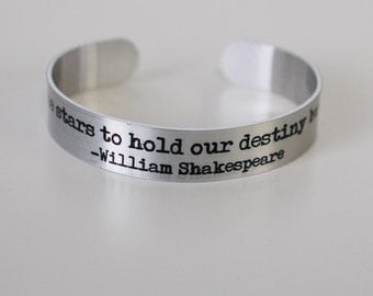 """it is not in the stars to hold our destiny but in ourselves 1/2"""" aluminum cuff"""