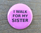I Walk For My SISTER - 2.25 inch button/pin Breast Cancer Walk Pink