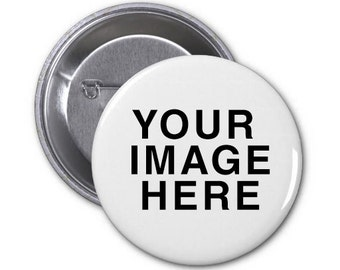 "Custom 3"" Button - You Send Image - Customizable Pin Back Button - Custom Pin Badge Logo Event"
