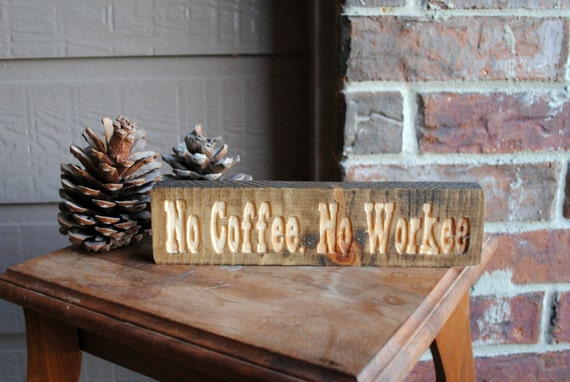 No Coffee, No Workee Carved Wood Sign - Reclaimed Wood