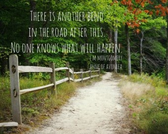 Design Anne Shirley quote Green gables print L M Montgomery art There is another bend in the road after this No one knows what will happen