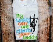 My Daddy Can Out Climb Your Daddy Embroidered Shirt or Body Suit