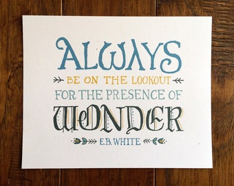 Always be on the Lookout for the presence of wonder - E.B. White - Inspirational Quote Wall Art Print, hand lettering, children nursery