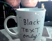 The JUST TEXT Custom Mug: Made to order, hand painted, black text only (no design work or color) - Extra simple custom listing