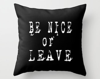 Throw Pillow Cover - Be Nice Or Leave - Black White Old Font - 16x16, 18x18, 20x20 - Nursery Bedroom Original Design Home Décor by Adidit