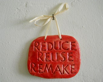 REDUCE REUSE REMAKE ceramic wall hanging, motivational sign, bright red reminder; hang in art studio or near recycling station