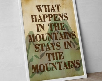 "Outdoor Decor Art Print ""What Happens In The Mountains Stays In The Mountains"""
