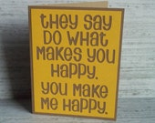 They say do what makes you happy - Golden Yellow card with Kraft Brown lettering - Pick up line Inspired- blank inside