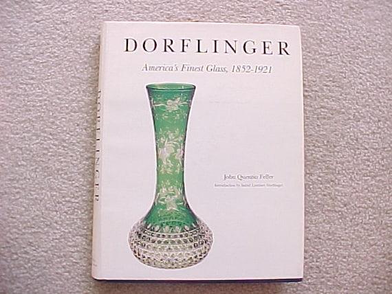 RESERVED DORFLINGER Americas Finest Glass, 1852-1921 A Reference Book by John Feller