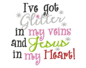 I've got Glitter in my veins and Jesus in my Heart - Machine Embroidery Design - 8 Sizes