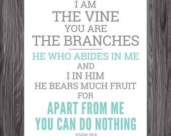 John 15:5. Abide in me. 8x10. DIY Printable Christian Poster. Bible Verse.