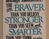 Always remember you are braver than you believe stronger than you seem and smarter than you think wrapped canvas