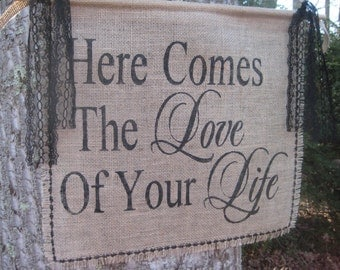Here Comes The Bride, Here Comes The Love Of Your Life, Burlap Banner, Rustic Wedding, Burlap Sign, Burlap Wedding, Wedding Sign