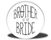 Wedding Party Title - Magnet, Mirror, Bottle Opener or Pin - Brother of the Bride