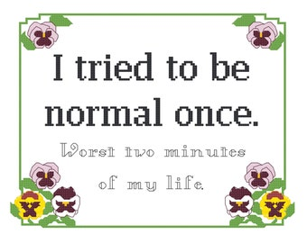 Cross Stitch Pattern -- I tried to be normal once -- worst two minutes of my life -- 8x10 cross stitch sampler