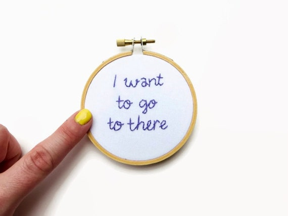 Liz Lemon Quote : I Want to Go to There Hand Embroidery Hoop Art - 30 Rock Hand Stitched Decor for the TV Lover - Hand Stitched
