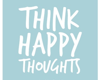 Happy Quote. Think Happy Thoughts. Positive Vibes. Positivity. Mindfulness. Happiness