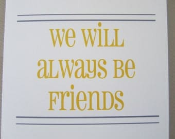 """Card for Friend, Funny Card, Fun Card - """"Always Be"""""""