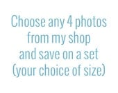Choose Your Size and Create Your Own Set of any 4 Prints, Print Set, Fine Art Photography