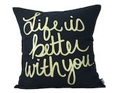 "Life is better with you  Pillow Cover // 16""x16"" Silk Screen Black Pillow Cover"
