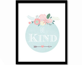 Nursery Art, Quote Print, Home Decor, Pretty Print, Home Office, Inspirational Art, Floral Print, Love Print, Motivational Art, Be Kind...