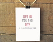I love you more than pizza. Funny Valentine's Day card. Funny love card