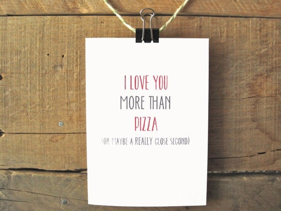 Funny I Love You More: I Love You More Than Pizza. Funny Valentine's Day By