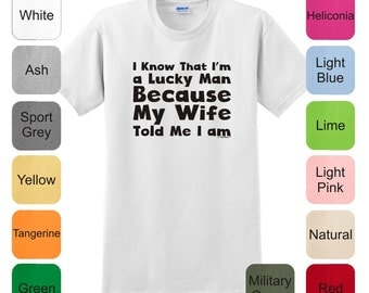 I Know That I'm a Lucky Man Because My Wife Told Me I Am T-Shirt 2000 - MG-63