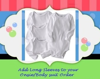 Add LONG SLEEVES to Your Baby Onsie / Bodysuit ~ This listing is for those that would like to Add long Sleeves to Your (Newborn - 24 Months)