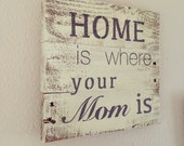 Hand painted Wood Sign, Home is where your mom is