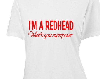 I'm a redhead what's your superpower - Women's T-shirt....Be proud of your red hair