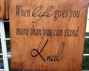 When Life gives you more than you can handle..Kneel
