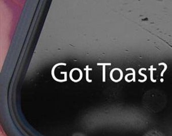 "GOT TOAST? funny scion xb 6"" Vinyl Decal Widow Sticker for Car, Truck, Motorcycle, Laptop, Ipad, Window, Wall, ETC"