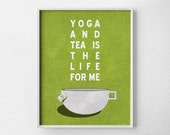 Yoga Print, Tea Print, Yoga Decor, Kitchen Print, Tea Art, Inspirational Print, Tea Poster, Yoga Poster, Yoga and Tea, 0252